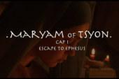 Maryam of Tsyon – Cap I – Escape to Ephesus (2019)